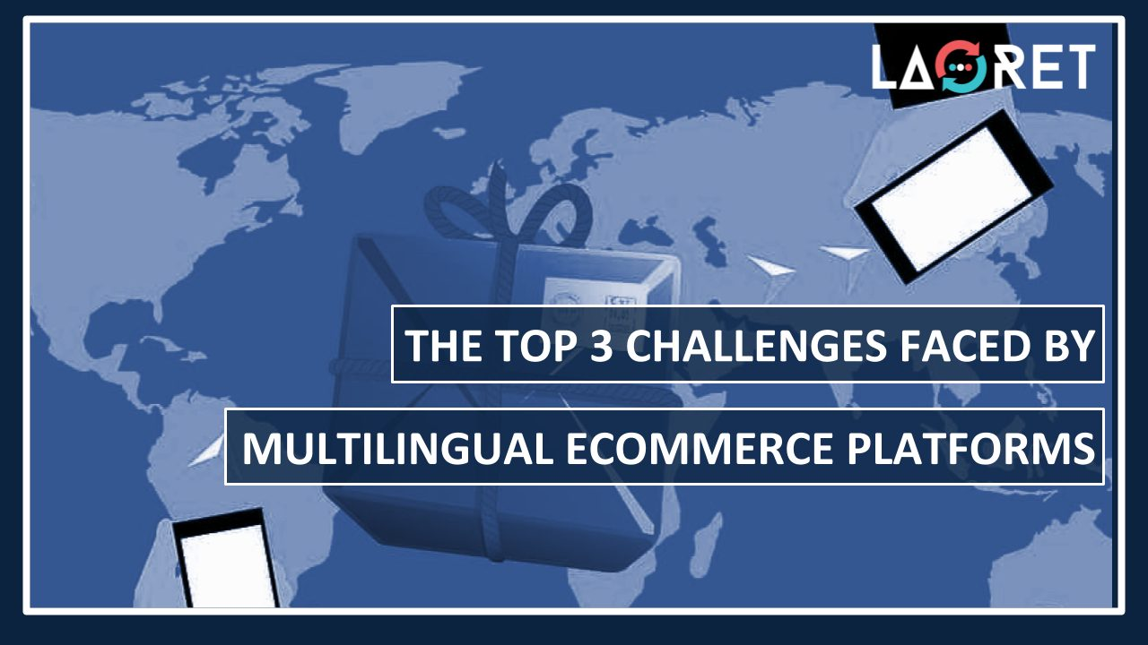 The Top 3 Challenges Faced By Multilingual eCommerce Platforms