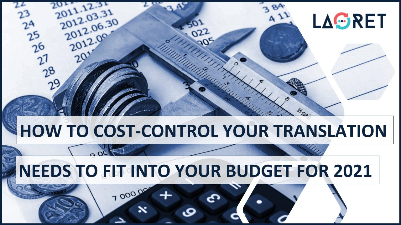 How To Cost-Control Your Translation Needs To Fit Into Your Budget For 2021