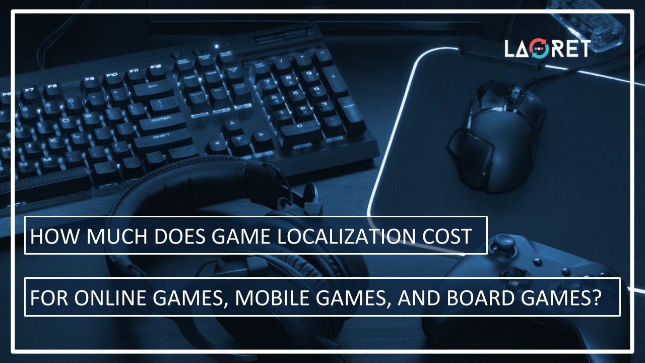 How Much Does Game Localization Cost For Online Games, Mobile Games, And Board Games?