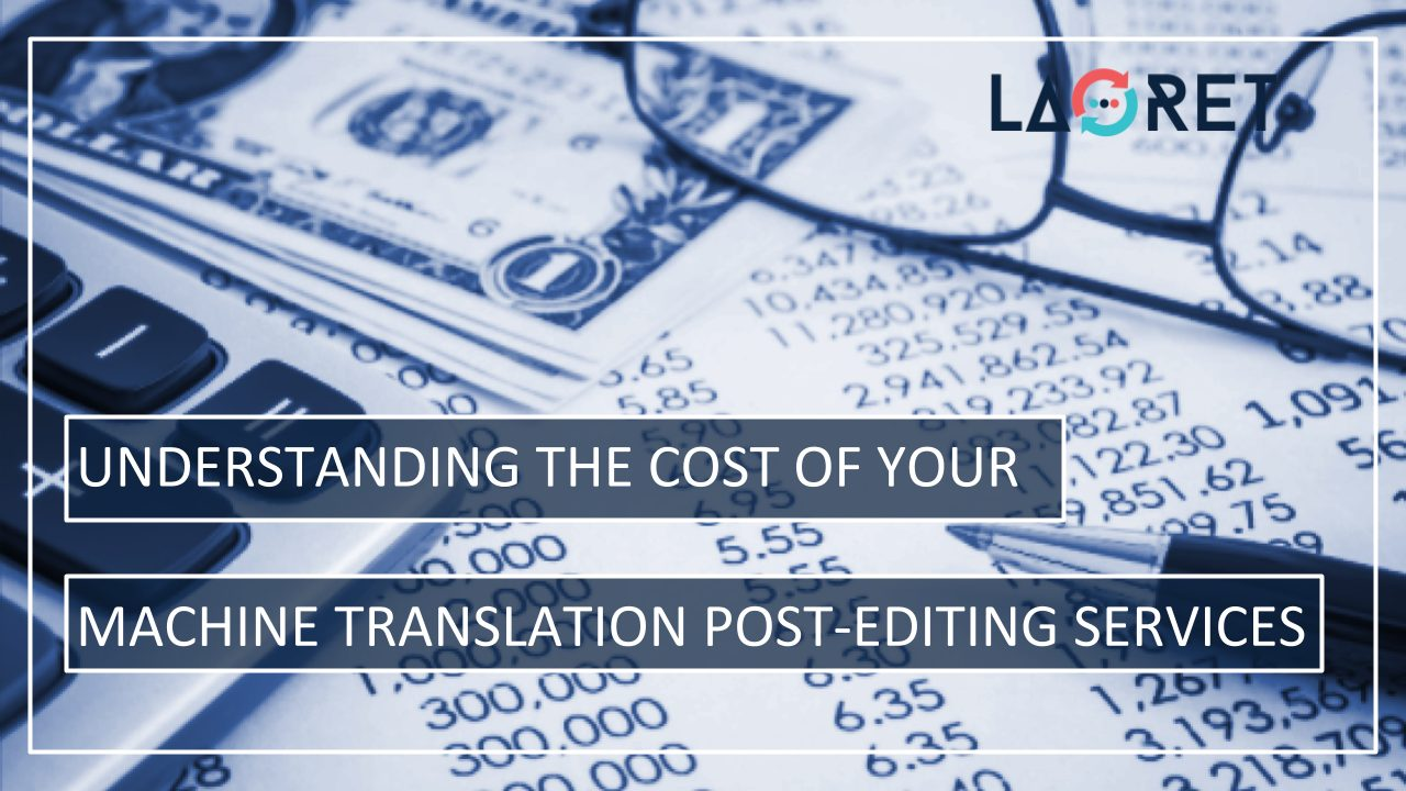 Understanding The Cost Of Your Machine Translation Post-Editing (MTPE) Services