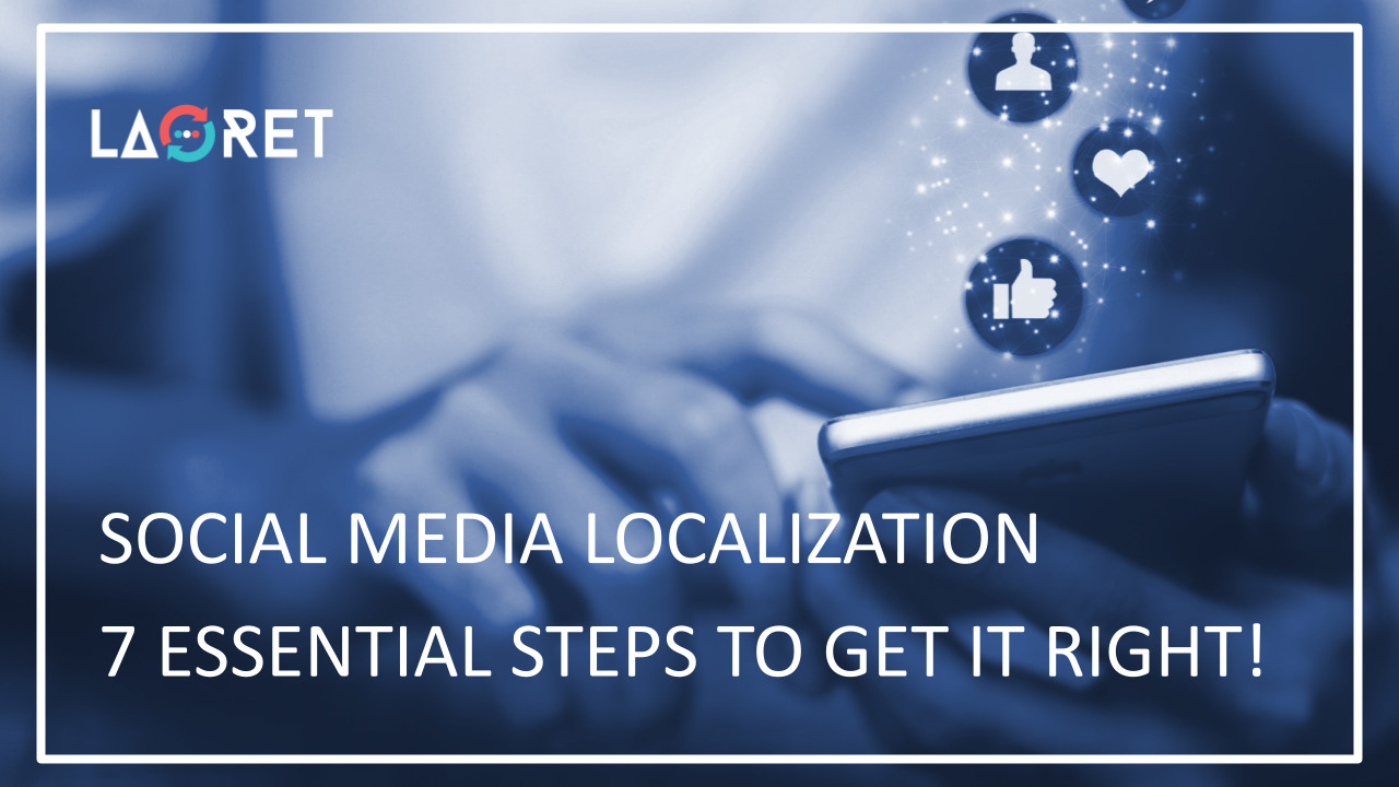 Social Media Localization: 7 Essential Steps To Get It Right!